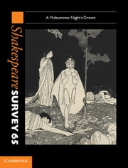 Shakespeare Survey: Volume 65, A Midsummer Night's Dream ebook by Peter Holland