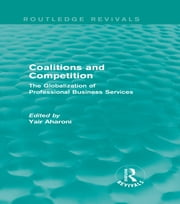 Coalitions and Competition (Routledge Revivals) - The Globalization of Professional Business Services ebook by Yair Aharoni