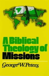 A Biblical Theology of Missions ebook by George W. Peters