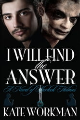 I Will Find the Answer - A Novel of Sherlock Holmes ebook by Kate Workman