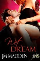 Wet Dream ebook by J.M. Madden