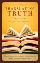 Translating Truth (Foreword by J.I. Packer) ebook by C. John Collins,Wayne Grudem,Leland Ryken,Bruce Winter,J. I. Packer,Vern S. Poythress