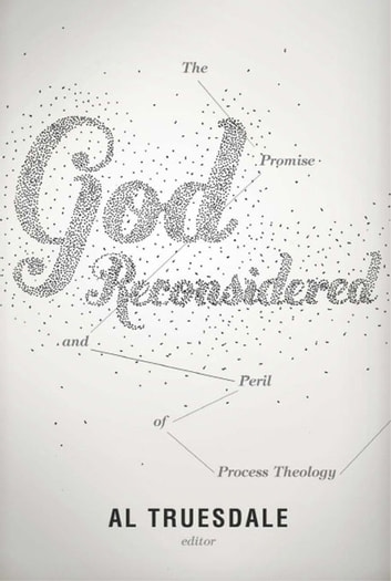 God Reconsidered - The Promise and Peril of Process Theology ebook by Al Truesdale