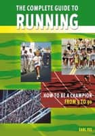 The Complete Guide to Running ebook by Fee, Earl
