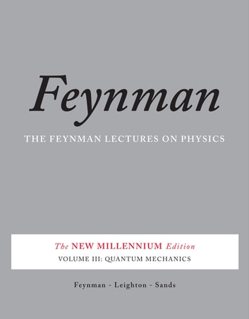 The Feynman Lectures on Physics, Vol. III - The New Millennium Edition: Quantum Mechanics ebook by Richard P. Feynman,Robert B. Leighton,Matthew Sands