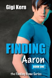 Finding Aaron - Finding Home, #1 ebook by Gigi Kern