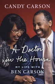 A Doctor in the House - My Life with Ben Carson ebook by Candy Carson