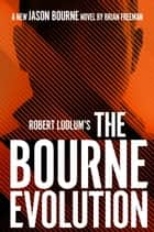 Robert Ludlum's™ The Bourne Evolution ebook by Brian Freeman