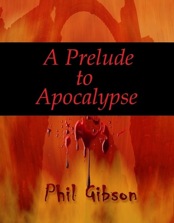 A Prelude to Apocalypse ebook by Phil Gibson