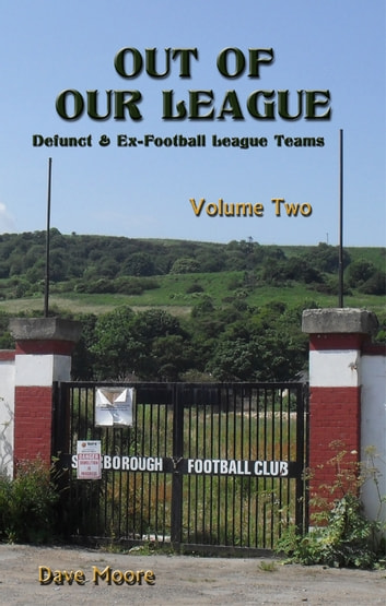 Out of Our League: Defunct and ex-Football League Teams - Volume Two ebook by Dave Moore