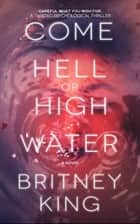 Come Hell or High Water: A Twisted Psychological Thriller - The Water Trilogy, #3 ebook by Britney King