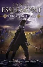 Orb Sceptre Throne - Epic Fantasy: Malazan Empire ebook by Ian Cameron Esslemont