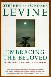 Embracing the Beloved - Relationship as a Path of Awakening ebook by Stephen Levine,Ondrea Levine