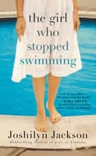 The Girl Who Stopped Swimming ebook by Joshilyn Jackson