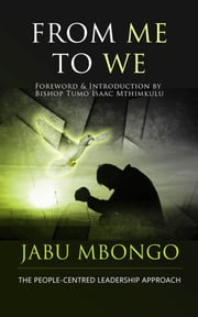 From Me to We - The People-Centred Leadership Approach ebook by Jabu NS Mbongo