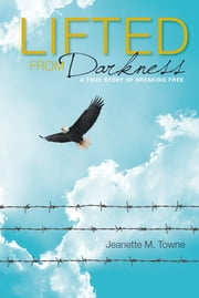 Lifted from Darkness ebook by Jeanette M. Towne