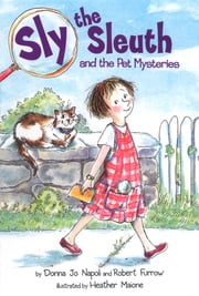 Sly the Sleuth and the Pet Mysteries ebook by Donna Jo Napoli,Robert Furrow