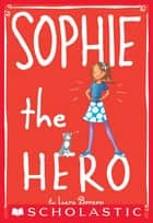 Sophie #2: Sophie the Hero ebook by Lara Bergen,Laura Tallardy