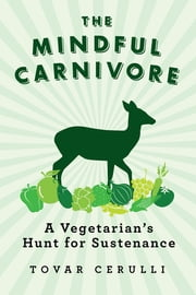 The Mindful Carnivore: A Vegetarian's Hunt for Sustenance ebook by Tovar Cerulli