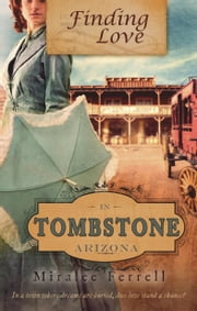 Finding Love in Tombstone, Arizona ebook by Miralee Ferrell
