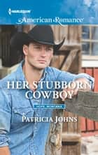 Her Stubborn Cowboy ebook by Patricia Johns