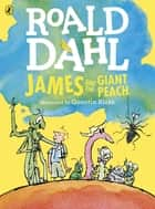 James and the Giant Peach (Colour Edition) ebook by Roald Dahl, Quentin Blake