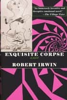 Exquisite Corpse ebook by Robert Irwin