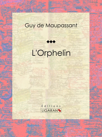L'Orphelin ebook by Guy de Maupassant,Ligaran