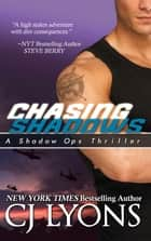 Chasing Shadows - A Sexy Alpha-Hero meets Kick-ass Heroine Romantic Thriller ebook by CJ Lyons
