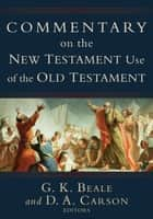 Commentary on the New Testament Use of the Old Testament ebook by G. K. Beale, D. A. Carson