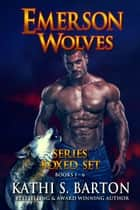 Emerson Wolves Series Boxed Set ebook by Kathi S. Barton
