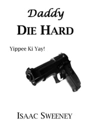 Daddy Die Hard ebook by Isaac Sweeney