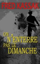On n'enterre pas le dimanche ebook by Fred Kassak