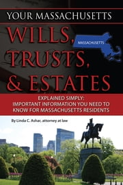 Your Massachusetts Wills, Trusts, & Estates Explained Simply - Important Information You Need to Know for Massachusetts Residents ebook by Linda Ashar