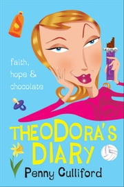 Theodora's Diary - Faith, Hope and Chocolate ebook by Penny Culliford