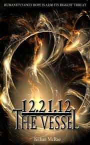 12.21.12 - The Vessel ebook by Killian McRae