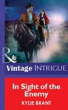 In Sight Of The Enemy (Mills & Boon Vintage Intrigue) ebook by Kylie Brant