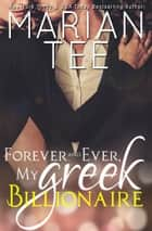 Forever and Ever, My Greek Billionaire ebook by Marian Tee