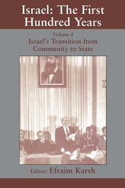 Israel: the First Hundred Years - Volume I: Israel's Transition from Community to State ebook by Efraim Karsh