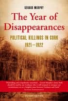 The Year of Disappearances: Political Killings in Cork 1921-1922 ebook by Gerard   Murphy