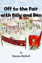 Off to the Fair with Billy and Ben ebook by Marian Bythell