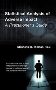 Statistical Analysis of Adverse Impact - A Practitioner's Guide ebook by Stephanie R. Thomas, Ph.D.