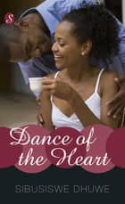 Dance of the Heart ebook by Sibusiswe Dhuwe