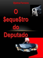 O SEQUESTRO DO DEPUTADO ebook by Djalma Ferreira
