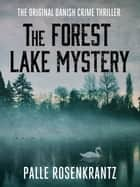 The Forest Lake Mystery - The Original Danish Crime Thriller ebook by Palle Rosenkrantz, David Young