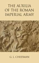 The Auxilia of the Roman Imperial Army 電子書 by G. L. Cheesman