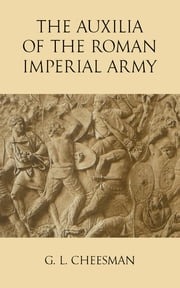 The Auxilia of the Roman Imperial Army ebook by G. L. Cheesman