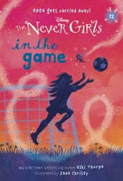 Never Girls #12: In the Game (Disney: The Never Girls) ebook by Kiki Thorpe,Jana Christy