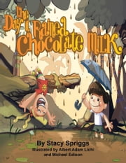 The Day it Rained Chocolate Milk! ebook by Stacy Spriggs