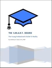 The SMART Degree: The Young Professional's Guide to Reality ebook by Anthony Reed
